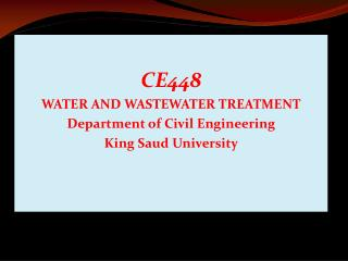 CE448 WATER AND WASTEWATER TREATMENT Department of Civil Engineering King Saud University