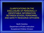CLARIFICATIONS ON THE DISCLOSURE OF PERSONALLY IDENTIFIABLE INFORMATION  BETWEEN SCHOOL PERSONNEL  AND SAFETY RESOURCE O