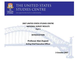 2007 UNITED STATES STUDIES CENTRE NATIONAL SURVEY RESULTS Part 1 INTRODUCTION