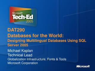 DAT290 Databases for the World: Designing Multilingual Databases Using SQL Server 2005