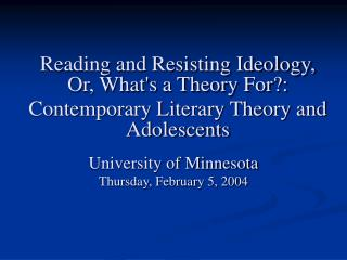 Reading and Resisting Ideology, Or, Whats a Theory For:  Contemporary Literary Theory and Adolescents