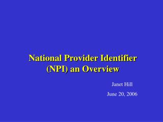National Provider Identifier (NPI) an Overview