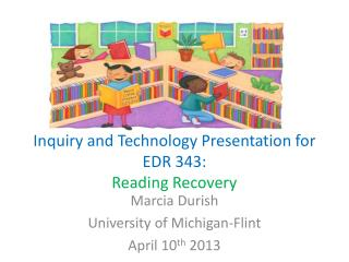 Inquiry and Technology Presentation for EDR 343:  Reading Recovery