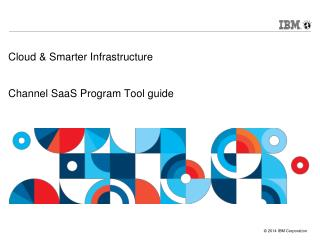 Cloud & Smarter Infrastructure  Channel SaaS Program Tool guide