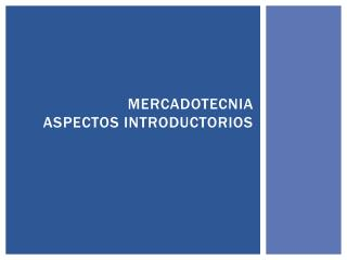 Mercadotecnia  Aspectos Introductorios