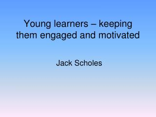 Young learners – keeping them engaged and motivated