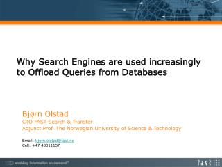 Bjørn Olstad CTO FAST Search & Transfer Adjunct Prof. The Norwegian University of Science & Technology Email: