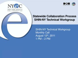 Statewide Collaboration Process SHIN-NY Technical Workgroup