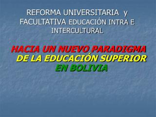 REFORMA UNIVERSITARIA  y FACULTATIVA  EDUCACIÓN INTRA E INTERCULTURAL