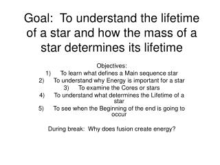 Goal:  To understand the lifetime of a star and how the mass of a star determines its lifetime