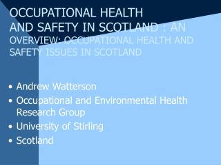 Andrew Watterson Occupational and Environmental Health Research Group University of Stirling
