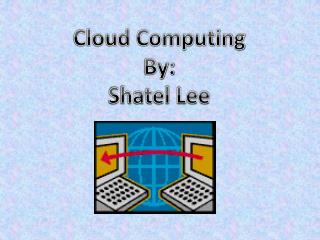 Cloud Computing By: Shatel Lee