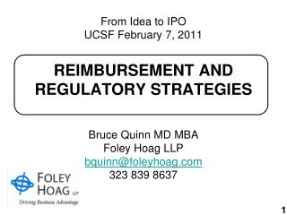 From Idea to IPO UCSF February 7, 2011 REIMBURSEMENT AND REGULATORY STRATEGIES