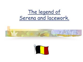 The legend of Serena and lacework.
