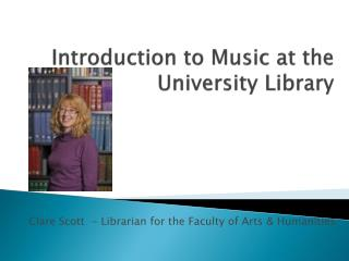 Introduction to  Music at the  University  Library