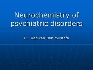 Neurochemistry of  psychiatric disorders Dr.  Radwan Banimustafa