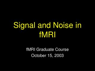 Signal and Noise in fMRI