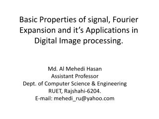 Basic Properties of signal, Fourier Expansion and it's Applications in Digital Image processing.