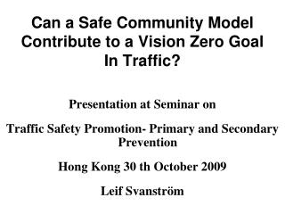 Can a Safe Community Model Contribute to a Vision Zero Goal In Traffic?