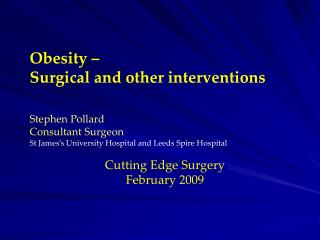 Obesity –  Surgical and other interventions Stephen Pollard Consultant Surgeon St James's University Hospital and Le