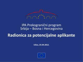 IPA Prekograni čn i program Srbija – Bosna i Hercegovina