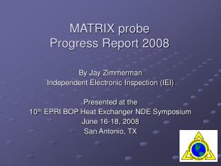 MATRIX probe Progress Report 2008