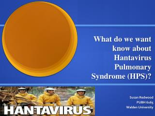 What do we want know about Hantavirus Pulmonary  Syndrome (HPS)?