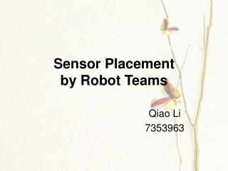 Sensor Placement by Robot Teams