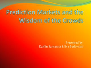 Prediction Markets and the Wisdom of the Crowds