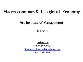 Macroeconomics & The global  Economy Ace Institute of Management Session 1