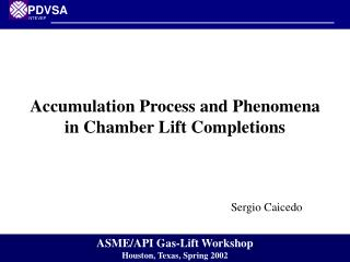 Accumulation Process and Phenomena in Chamber Lift Completions