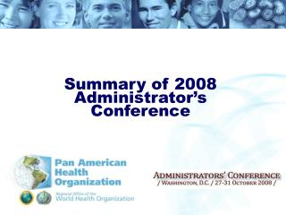 Summary of 2008 Administrator's Conference