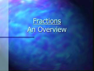 Fractions An Overview