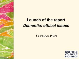 Launch of the report Dementia: ethical issues 1 October 2009