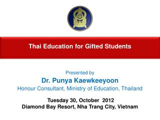 Presented by  Dr. Punya Kaewkeeyoon Honour Consultant, Ministry of Education, Thailand