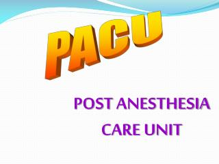 POST ANESTHESIA CARE UNIT