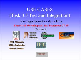 USE CASES ( Task 3.5 Test and Integration )