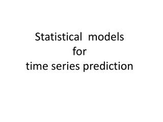 S tatistical  models  for time  series prediction