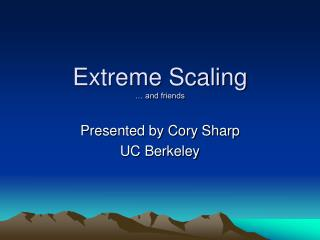 Extreme Scaling … and friends