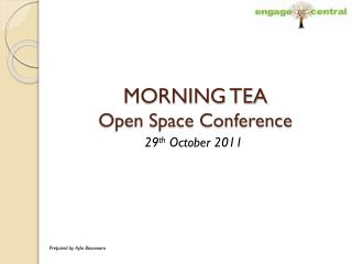 MORNING TEA Open Space Conference