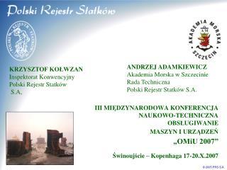 ANDRZEJ ADAMKIEWICZ  Akademia Morska w Szczecinie Rada Techniczna  Polski Rejestr Statków  S.A.
