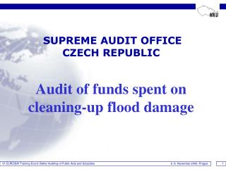 SUPREME AUDIT OFFICE   CZECH REPUBLIC Audit of funds spent on cleaning-up flood damage