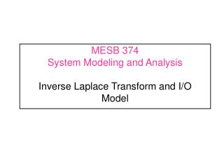 MESB 374	  System Modeling and Analysis Inverse Laplace Transform and I/O Model