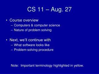 CS 11 – Aug. 27