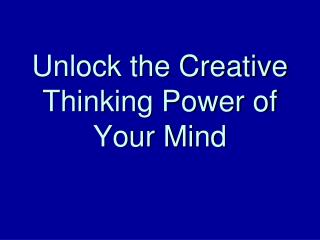 Unlock the Creative Thinking Power of Your Mind