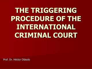 THE TRIGGERING PROCEDURE OF THE INTERNATIONAL CRIMINAL COURT