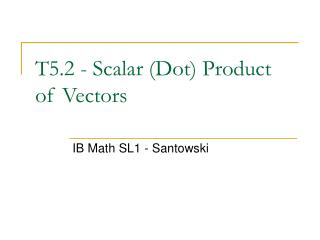 T5.2 - Scalar (Dot) Product of Vectors