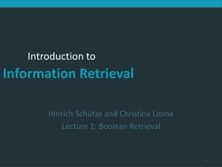 Hinrich Schütze  and Christina  Lioma Lecture 1: Boolean Retrieval