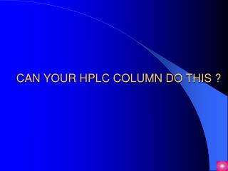 CAN YOUR HPLC COLUMN DO THIS ?