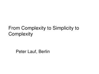 From Complexity to Simplicity to Complexity